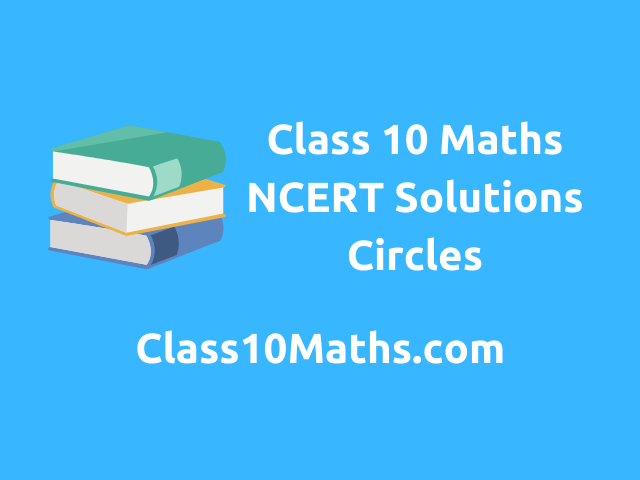 Class 10 Maths NCERT Solutions Chapter 10 Circles