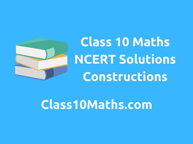 Class 10 Maths NCERT Solutions Chapter 11 Constructions