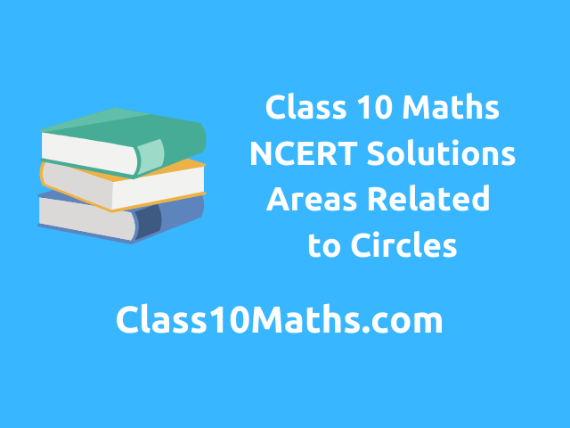 Class 10 Maths NCERT Solutions Chapter 12 Areas Related to Circles