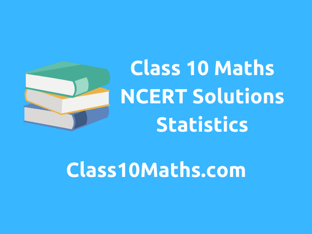 Class 10 Maths NCERT Solutions Chapter 14 Statistics