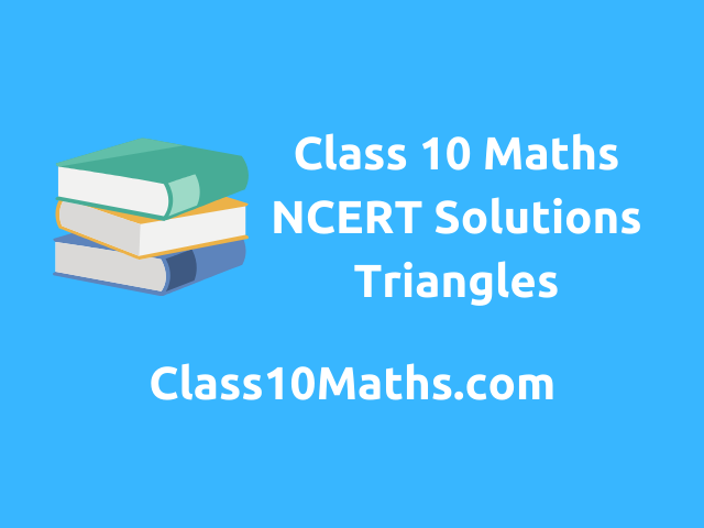Class 10 Maths NCERT Solutions Chapter 6 Triangles