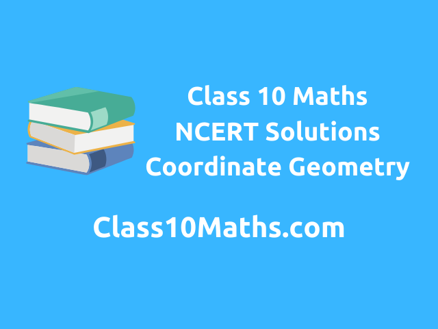 Class 10 Maths NCERT Solutions Chapter 7 Coordinate Geometry