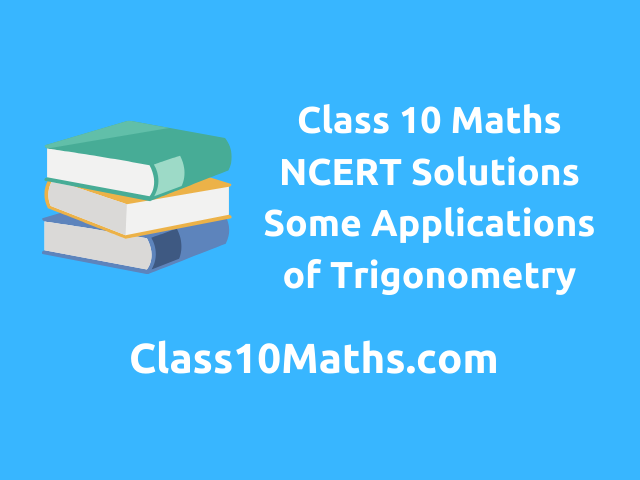 Class 10 Maths NCERT Solutions Chapter 9 Some Applications of Trigonometry
