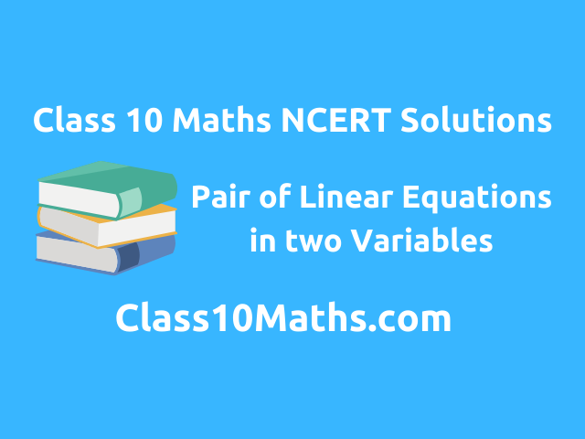 Class 10 Maths NCERT Solutions Pair of Linear Equations in Two Variables