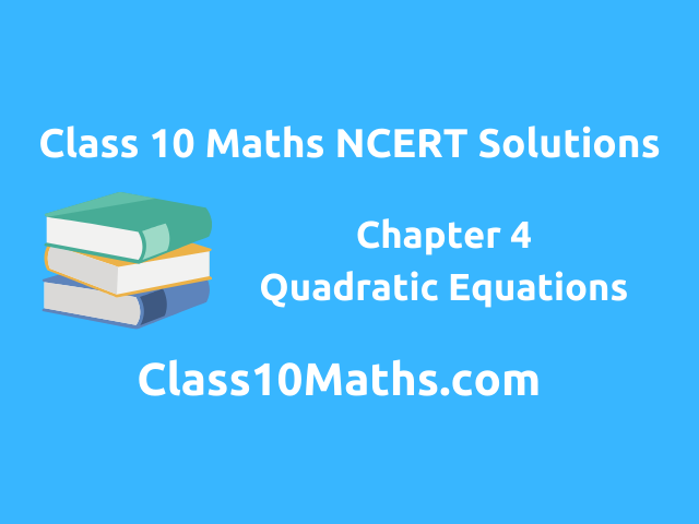Class 10 Maths NCERT Solutions Quadratic Equations